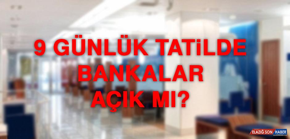 9 günlük tatilde bankalar açık mı?