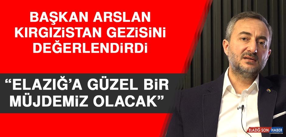 Arslan: Elazığ'a Güzel Bir Müjdemiz Olacak