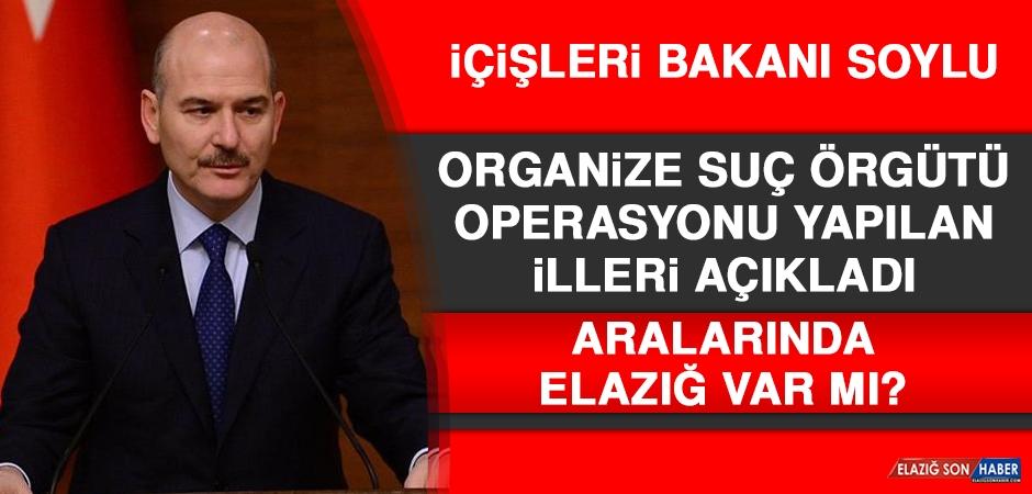 Bakan Soylu Organize Örgütü Operasyonu Yapılan İlleri Açıkladı