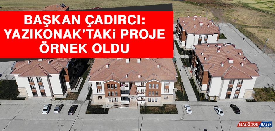 Başkan Çadırcı: Yazıkonak'taki Proje Örnek Oldu