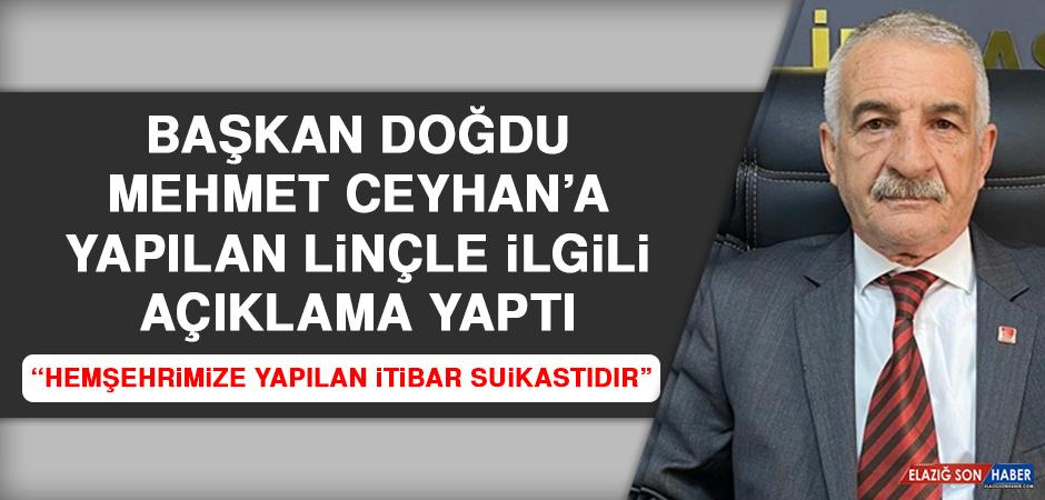 Başkan Doğdu Mehmet Ceyhan'a Yapılan Linçle İlgili Açıklama Yaptı