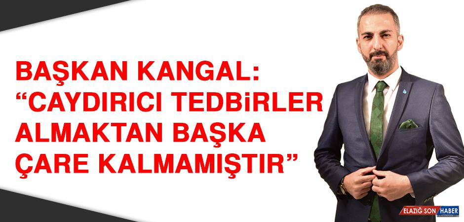 """Başkan Kangal: """"Caydırıcı tedbirler almaktan başka çare kalmamıştır"""""""