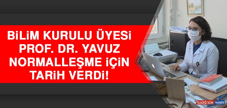Bilim Kurulu Üyesi Prof. Dr. Yavuz Normalleşme İçin Tarih Verdi