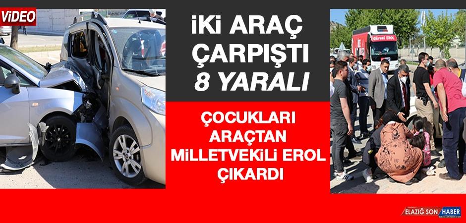 Elazığ'da İki Araç Çarpıştı: 8 Yaralı, Çocukları Araçtan Milletvekili ErolÇıkardı