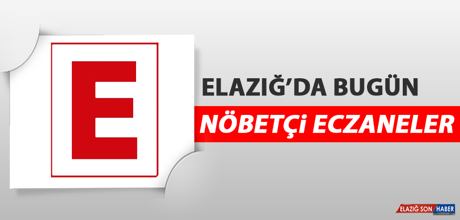 Elazığ'da 9 Mayıs'ta Nöbetçi Eczaneler