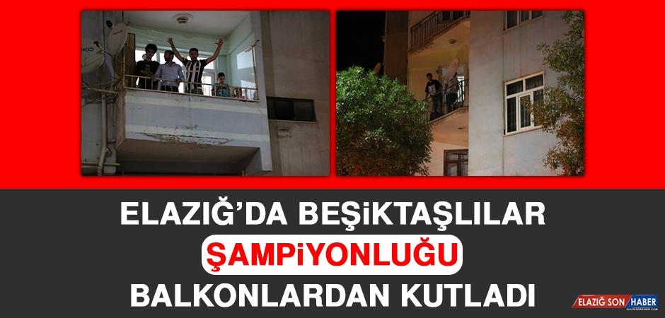 Elazığ'da Beşiktaşlılar Şampiyonluğu Balkonlardan Kutladı