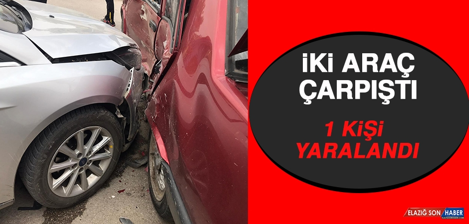 İki Araç Çarpıştı: 1 Kişi Yaralandı