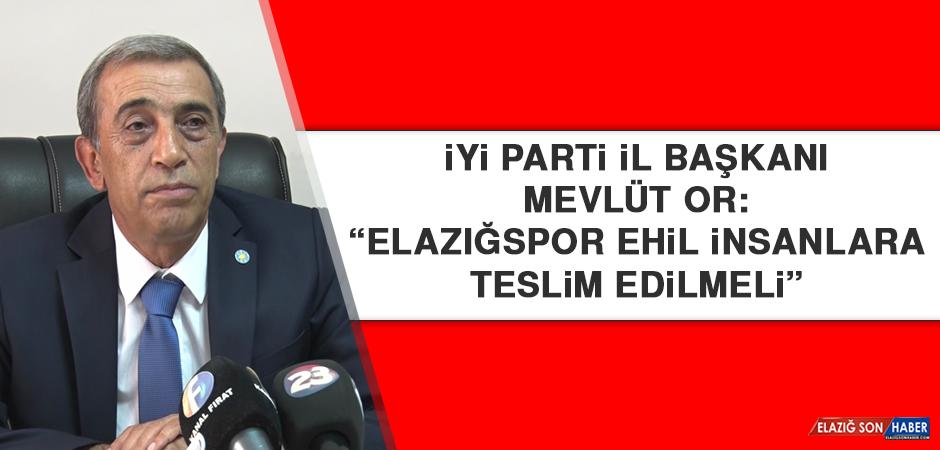 """Başkan Mevlüt Or: """"Elazığspor ehil insanlara teslim edilmeli"""""""