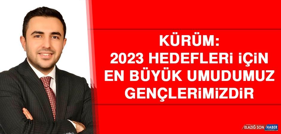 Kürüm: 2023 Hedefleri İçin En Büyük Umudumuz, Gençlerimizdir