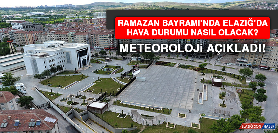 Ramazan Bayramı'nda Elazığ'da hava durumu nasıl olacak?