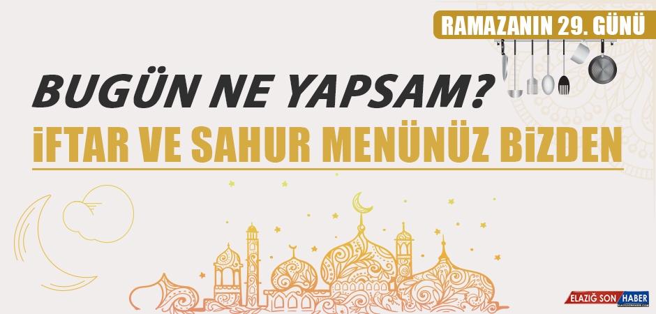 Ramazan'ın 29. Gününde Elazığlılara Özel Yemek Menüsü