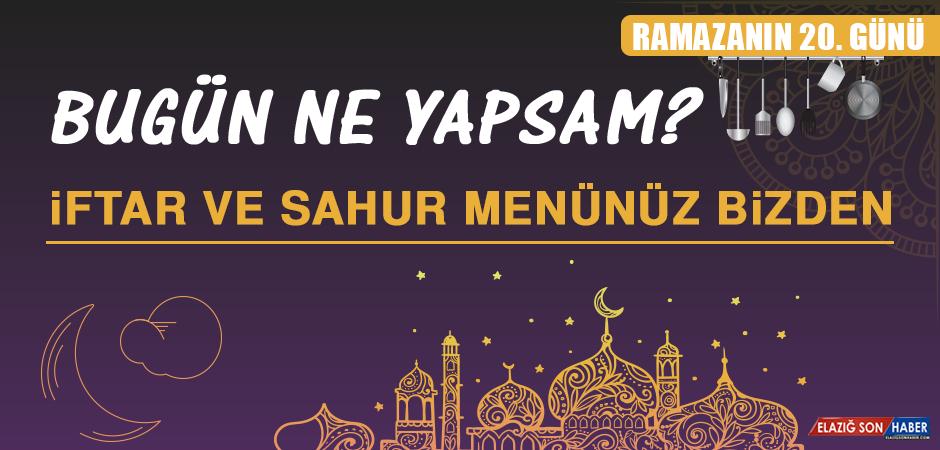Ramazanın Yirminci Gününde Elazığlılara Özel Yemek Menüsü