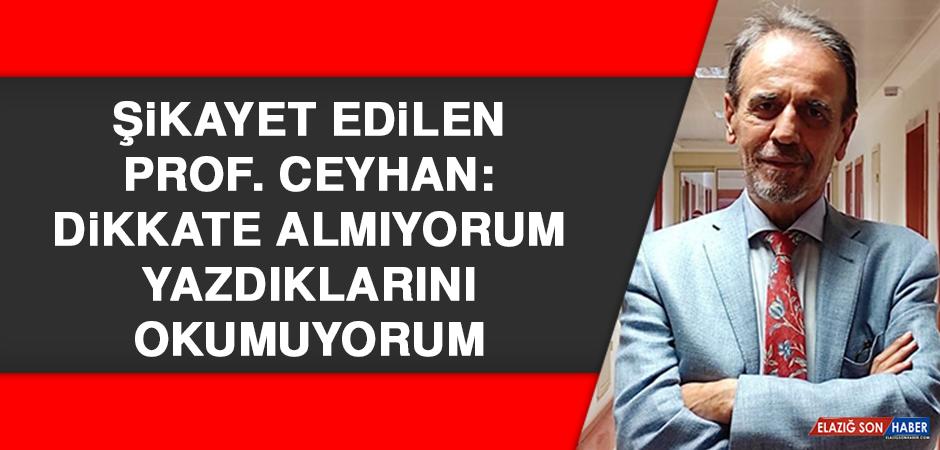 Şikayet edilen Prof. Ceyhan: Dikkate almıyorum, yazdıklarını okumuyorum