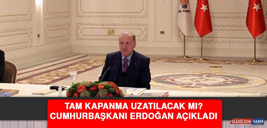 Tam kapanma uzatılacak mı? Cumhurbaşkanı Erdoğan açıkladı