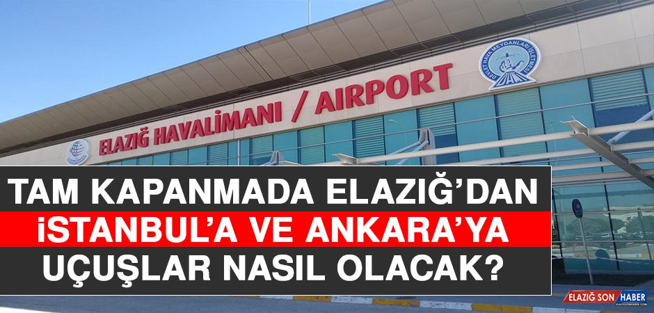 Tam Kapanmada Elazığ'dan İstanbul ve Ankara'ya Uçuşlar Nasıl Olacak?