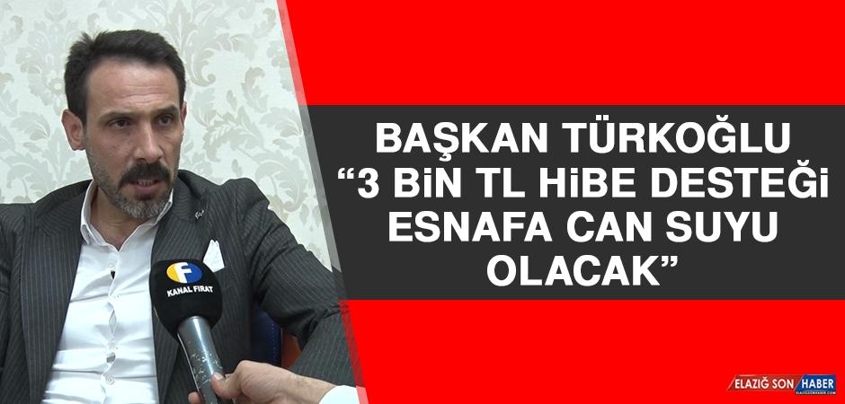 Türkoğlu: 3 Bin TL Hibe Desteği Esnafa Can Suyu Olacak