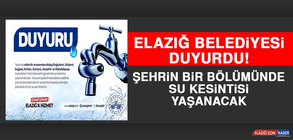 Elazığ Belediyesi Duyurdu! Şehrin Bir Bölümünde Su Kesintisi Yaşanacak