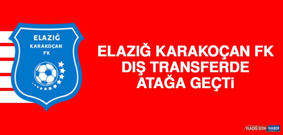 Elazığ Karakoçan FK, Dış Transferde Atağa Geçti