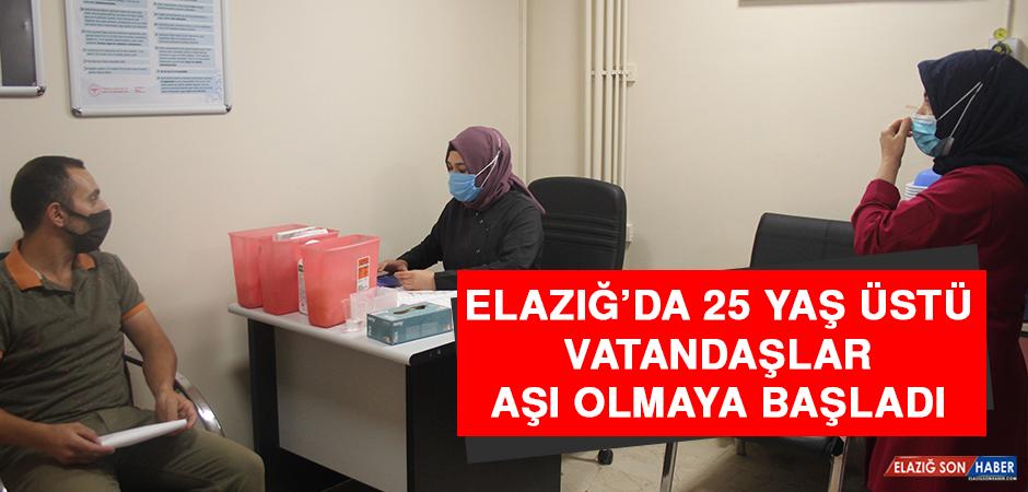 Elazığ'da 25 Yaş Üstü Vatandaşlar Aşı Olmaya Başladı