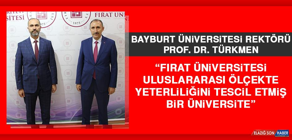 """Rektör Türkmen, """"Fırat Üniversitesi Uluslararası Ölçekte Yeterliliğini Tescil Etmiş Bir Üniversite"""""""