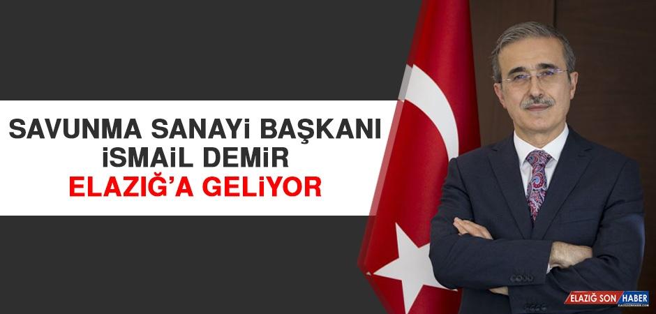 Savunma Sanayi Başkanı İsmail Demir Elazığ'a Geliyor