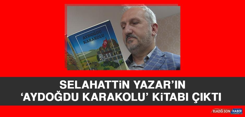 Selahattin Yazar'ın 'Aydoğdu Karakolu' Kitabı Çıktı