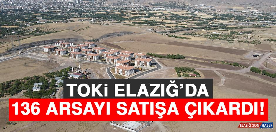 TOKİ, Elazığ'da 136 Arsayı Satışa Çıkardı