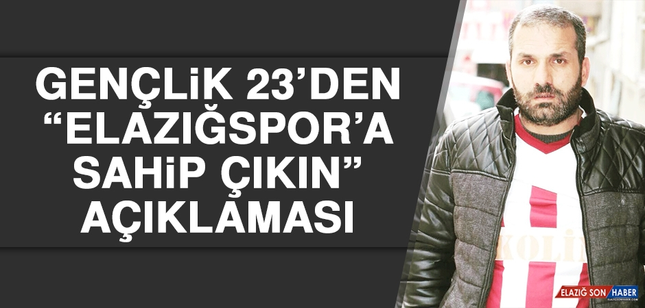 """Gençlik 23'den """"Elazığspor'a Sahip Çıkın"""" Açıklaması"""