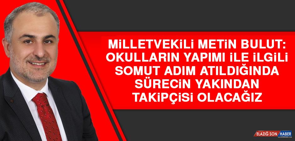 Milletvekili Metin  Bulut, CHP'li İki Belediyenin Elazığ'a Yapacağı Okullar İle İlgili Açıklama Yaptı