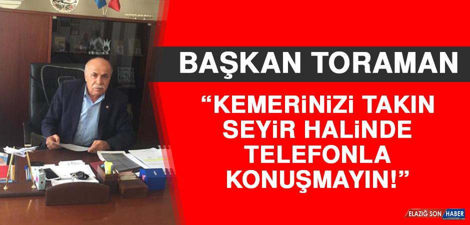 Toraman: Kemerinizi Takın, Seyir Halinde Telefonla Konuşmayın