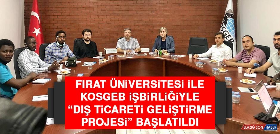 """Fırat Üniversitesi İle KOSGEB İşbirliğiyle """"Dış Ticareti Geliştirme Projesi"""" Başlatıldı"""