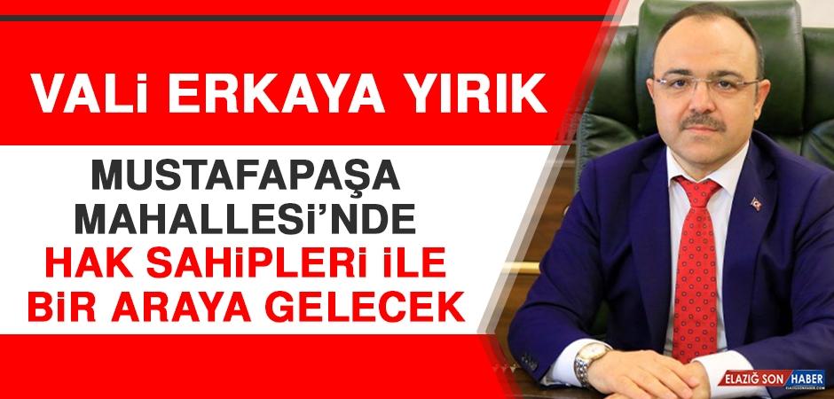 Vali Erkaya Yırık Mustafapaşa Mahallesi'nde Hak Sahipleri İle Bir Araya Gelecek