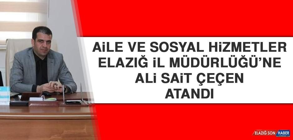 Aile ve Sosyal Hizmetler Elazığ İl Müdürlüğü'ne Ali Sait Çeçen Atandı