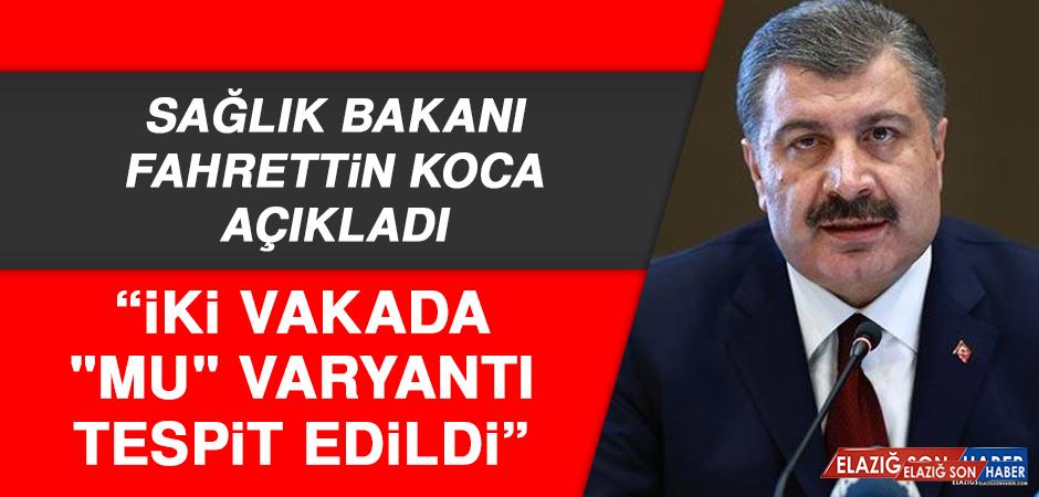 """Bakan Koca: İki Vakada """"Mu"""" Varyantı Tespit Edildi"""