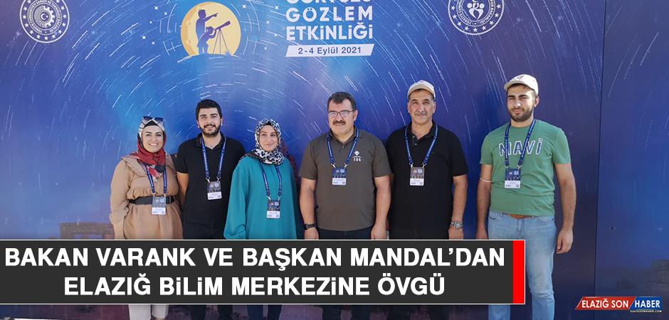 Bakan Varank ve Başkan Mandal'dan Elazığ Bilim Merkezine Övgü