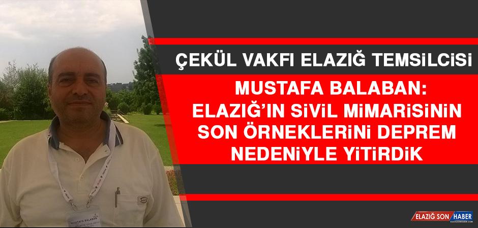 Balaban: Elazığ'ın Sivil Mimarisinin Son Örneklerini Deprem Nedeniyle Yitirdik