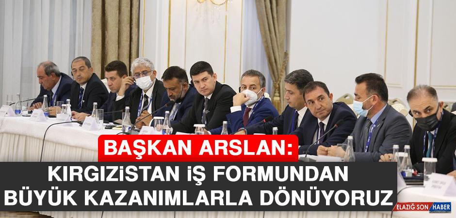 Başkan Arslan: Kırgızistan İş Formundan Büyük Kazanımlarla Dönüyoruz