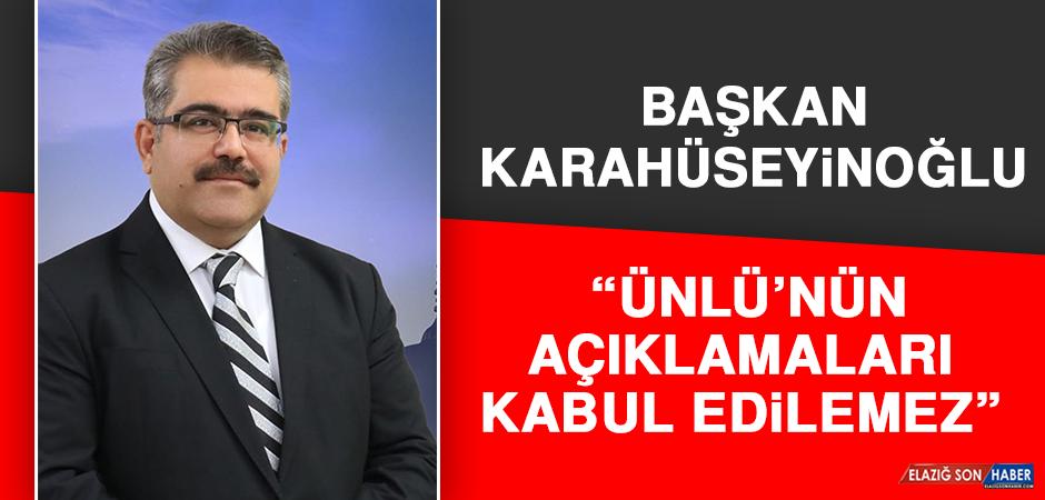 """Başkanı Karahüseyinoğlu, """"Ünlü'nün Açıklamaları Kabul Edilemez"""""""