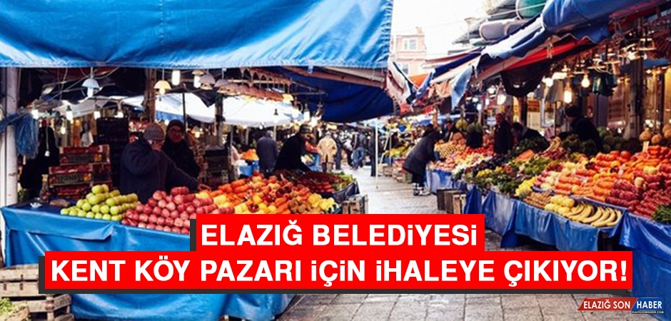 Elazığ Belediyesi Kent Köy Pazarı İçin İhaleye Çıkıyor