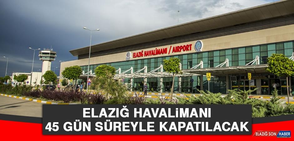 Elazığ Havalimanı 45 Gün Süreyle Kapatılacak!