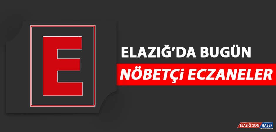 Elazığ'da 3 Eylül'de Nöbetçi Eczaneler