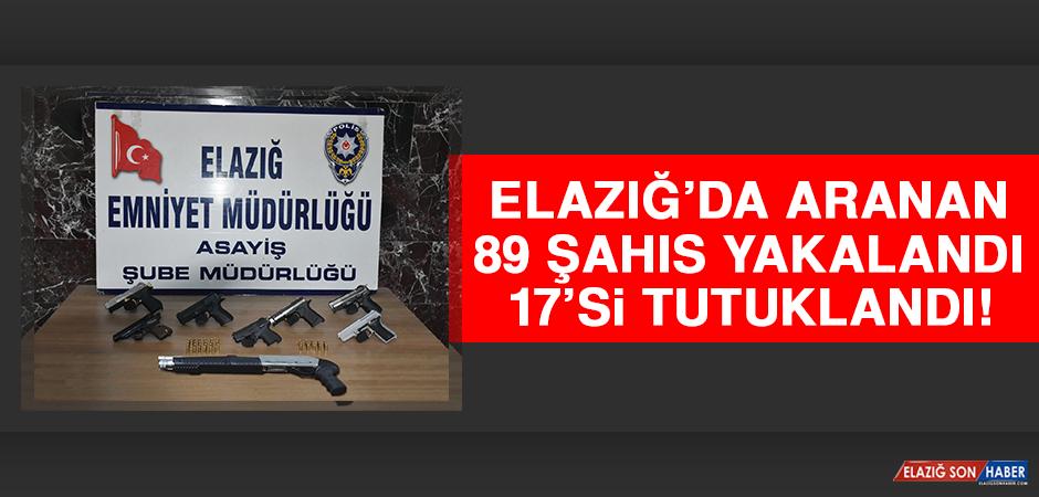 Elazığ'da Aranan 89 Şahıs Yakalandı, 17'si Tutuklandı