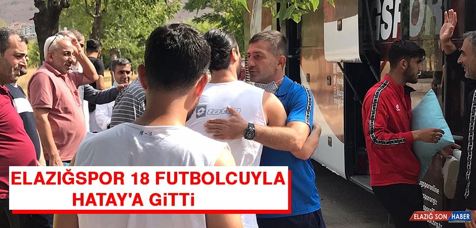 Elazığspor, 18 Futbolcuyla Hatay'a Gitti