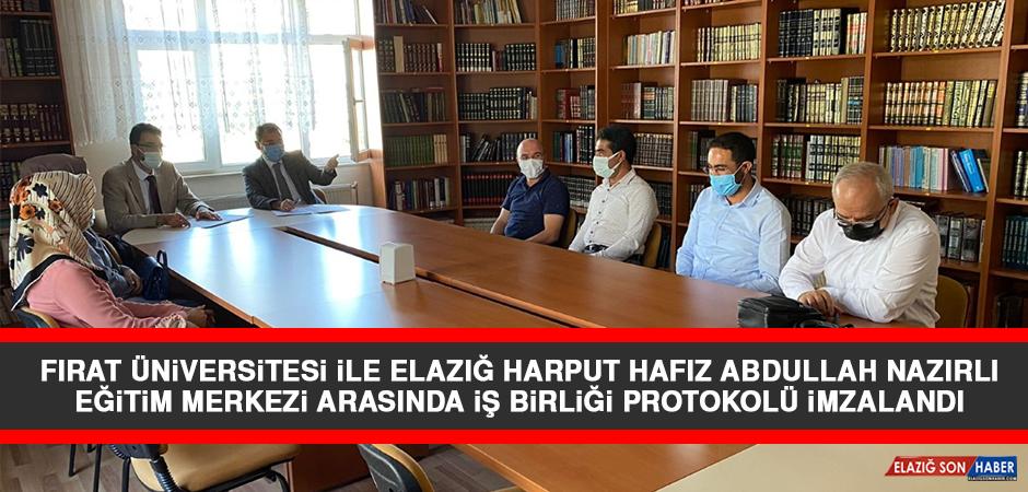 Fırat Üniversitesi İle Elazığ Harput Hafız Abdullah Nazırlı Eğitim Merkezi Arasında İş Birliği Protokolü İmzalandı