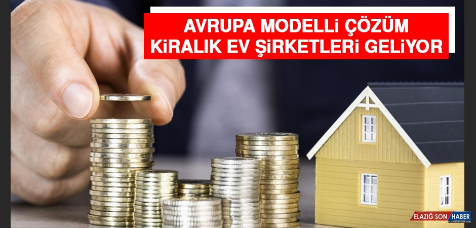 Hükümetten Avrupa Modelli Çözüm: Kiralık Ev Şirketleri Geliyor