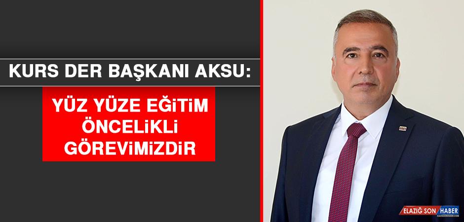 KURS DER Başkanı Aksu: Yüz Yüze Eğitim Öncelikli Görevimizdir
