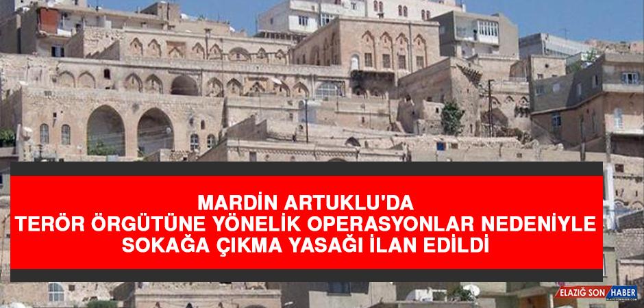 Mardin Artuklu'da Terör Örgütüne Yönelik Operasyonlar Nedeniyle Sokağa Çıkma Yasağı İlan Edildi