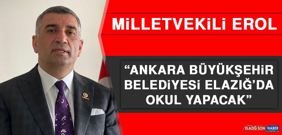 Milletvekili Erol: Ankara Büyükşehir Belediyesi Elazığ'da Okul Yapacak