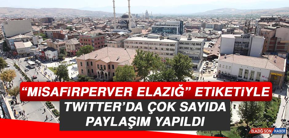"""""""Misafirperver Elazığ"""" Etiketiyle Twitter'da Çok Sayıda Paylaşım Yapıldı"""