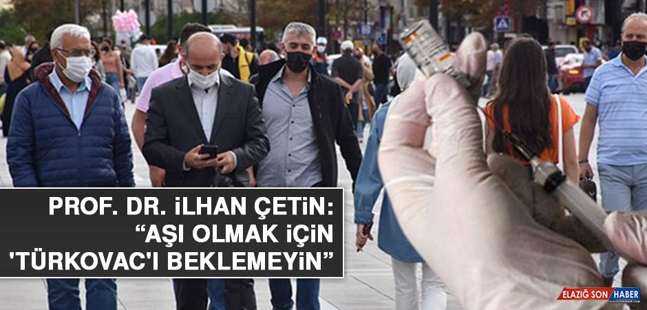 """Prof. Dr. İlhan Çetin: """"Aşı olmak için 'Türkovac'ı beklemeyin"""""""